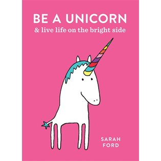 Be A Unicorn: & Live Life